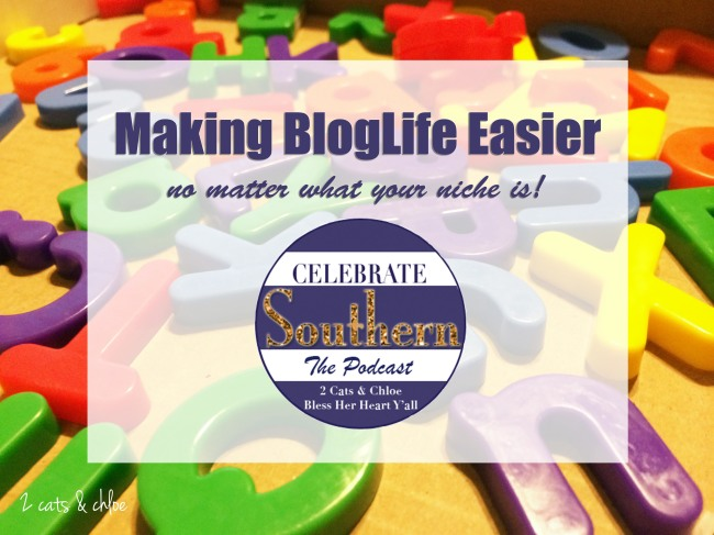 2 cats & chloe: Making Blog Life Easier - The Celebrate Southern Podcast